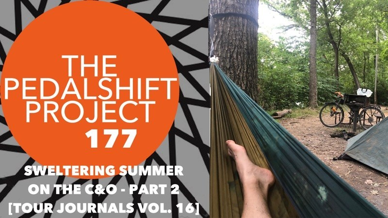 The Pedalshift Project 177- Sweltering Summer on the C&O – Part 2