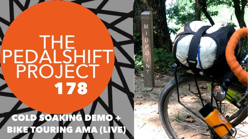 The Pedalshift Project 178: Cold Soaking and Bike Touring AMA (Live)